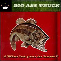 Big Ass Truck Who Let You In Here?