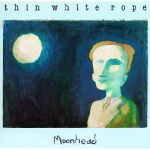 Thin White Rope Moonhead