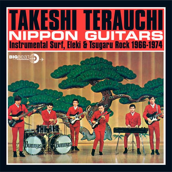 Takeshi Terauchi Nippon Guitars (Instrumental Surf, Eleki & Tsugaru Rock 1966-1974)