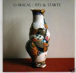 O Fracas Fits & Starts