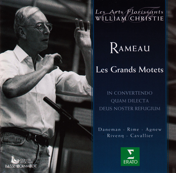 Rameau - Les Arts Florissants, William Christie, Daneman, Rime, Agnew, Rivenq, Cavallier Les Grands Motets (In Convertendo / Quam Dilecta / Deus Noster Refugium)