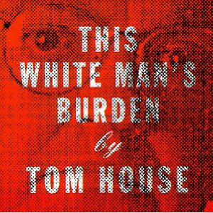 House, Tom This White Mans Burden