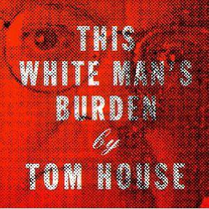 House, Tom This White Man's Burden Vinyl