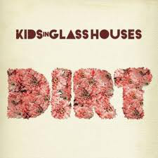 Kids In Glass Houses Dirt