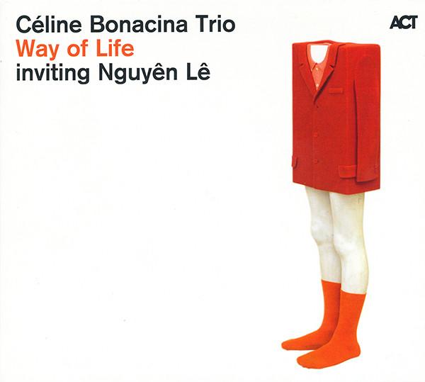 Celine Bonacina Trio Inviting Nguyen Le Way Of Life CD