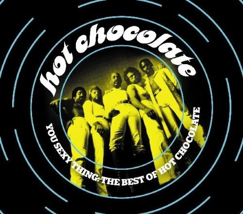Hot Chocolate You Sexy Thing: The Best Of Hot Chocolate