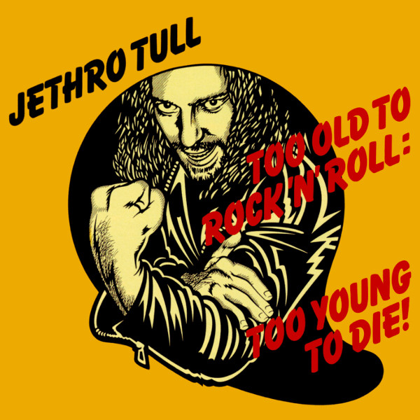 Jethro Tull Too Old To Rock N Roll : Too Young To Die