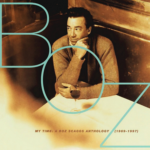 Scaggs, Boz My Time: A Boz Scaggs Anthology (1969-1997)