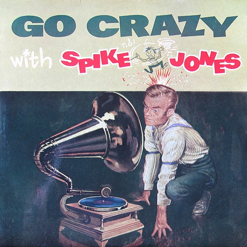 Jones, Spike Go Crazy With Spike Jones  Vinyl