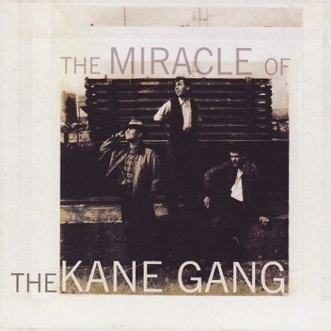 The Kane Gang The Miracle Of The Kane Gang