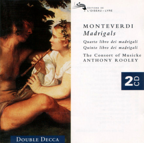 Monteverdi - The Consort Of Musicke, Anthony Rooley Madrigals: Quarto Libro Dei Madrigali, Quinto Libro Dei Madrigali
