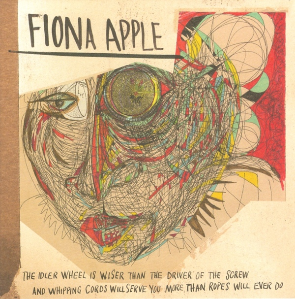 Apple, Fiona The Idler Wheel Is Wiser Than The Driver Of The Screw And Whipping Cords Will Serve You More Than Ropes Will Ever Do