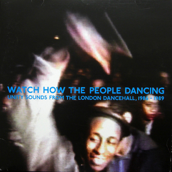 Various Artists Watch How The People Dancing - Unity Sounds From The London Dancehall, 1986 - 1989