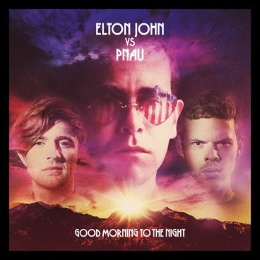 John, Elton Vs Pnau Good Morning To The Night