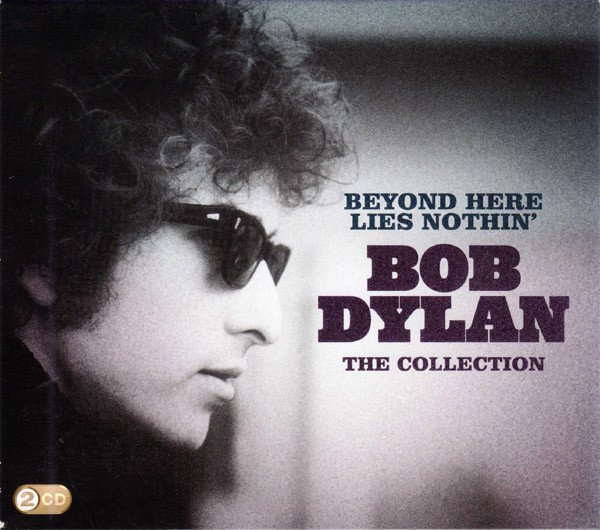 Dylan, Bob Beyond Here Lies Nothin' The Collection