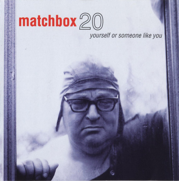 Matchbox 20 (Twenty) Yourself Or Someone Like You