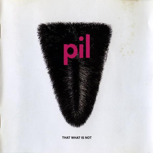 PIL (Public Image Ltd) That What Is Not