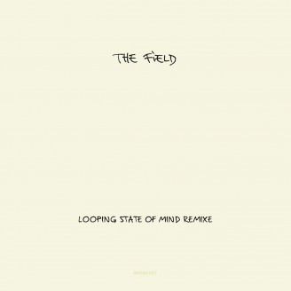 The Field Looping State Of Mind Remixe