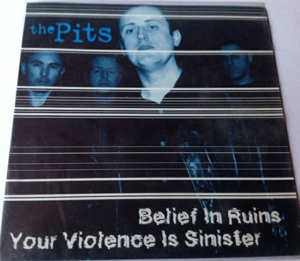 The Pits Belief In Ruins / Your Violence Is Sinister