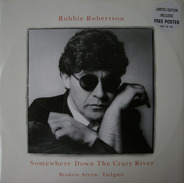 Robertson, Robbie Somewhere Down The Crazy River / Broken Arrow / Tailgate