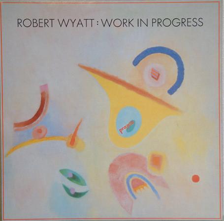 Wyatt, Robert Work In Progress