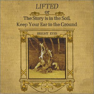 Bright Eyes Lifted Or The Story Is In The Soil Keep Your Ear To The Ground CD
