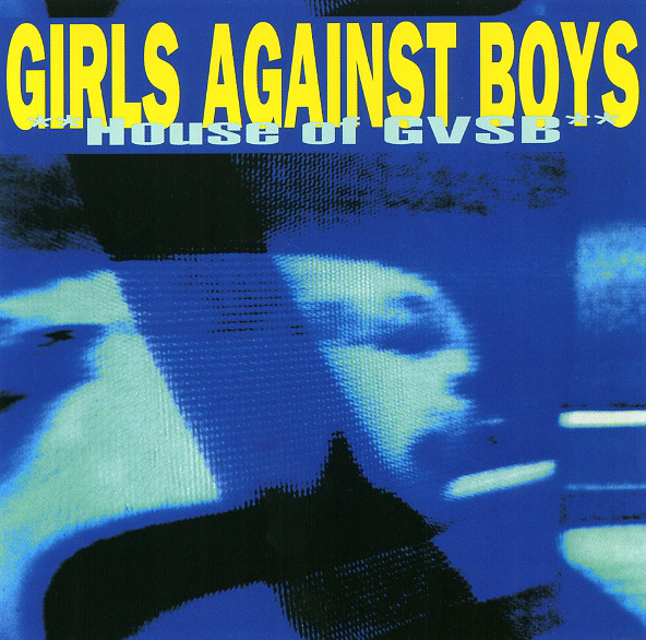 Girls Against Boys House Of GVSB