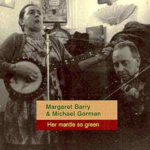 Margaret Barry & Michael Gorman Her Mantle So Green