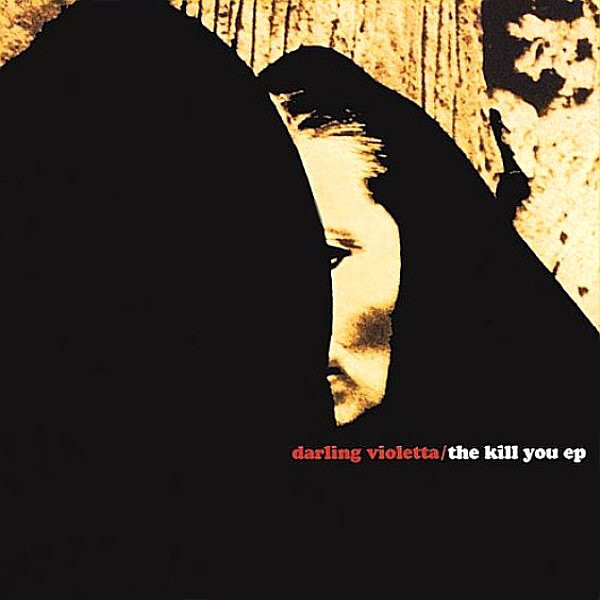 Darling Violetta The Kill You EP CD