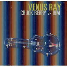 Venus Ray CHuck Berry VS IBM Vinyl