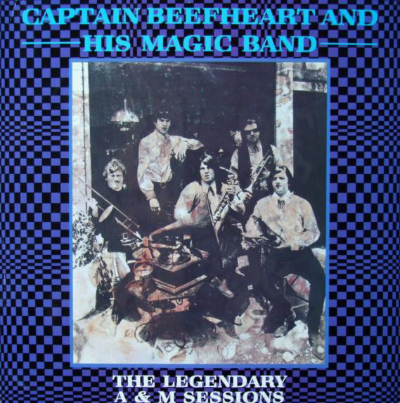 Captain Beefheart And His Magic Band The Legendary A&M Sessions