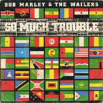 Bob Marley & The Wailers So Much Trouble