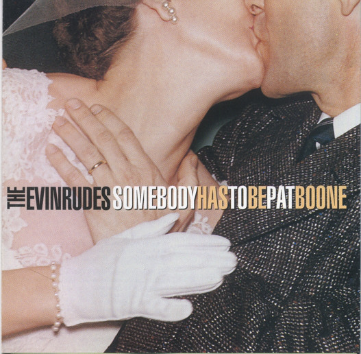 The Evinrudes Somebody Has To Be Pat Boone