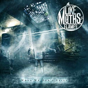Like Moths To Flames When We Don't Exist CD