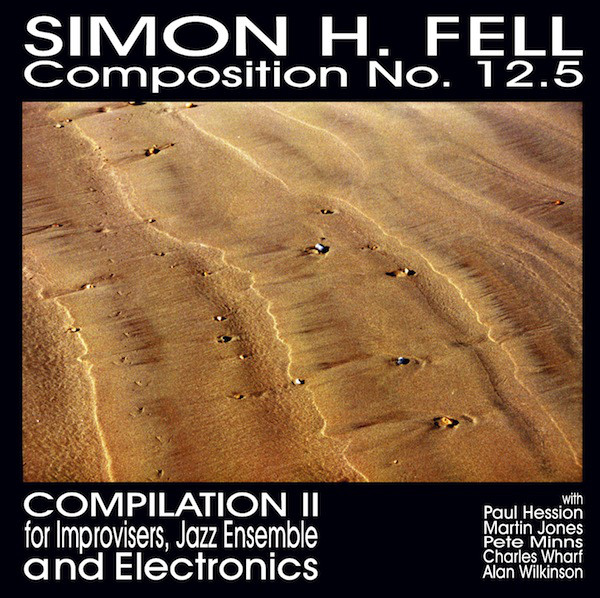 Fell, Simon H. Composition No. 12.5 (Compilation II For Improvisers, Jazz Ensemble And Electronics)