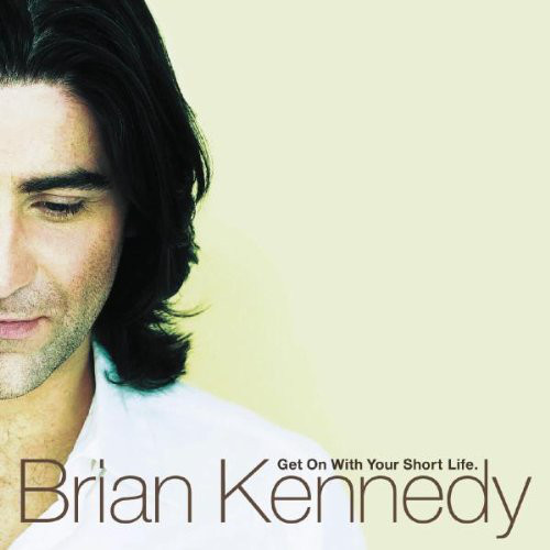 Kennedy, Brian Get On With Your Short Life CD