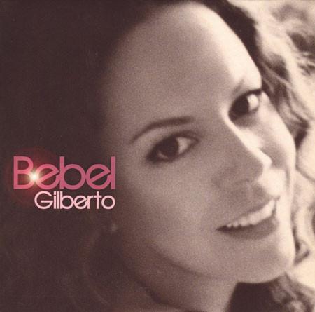 Gilberto, Bebel Bebel Gilberto