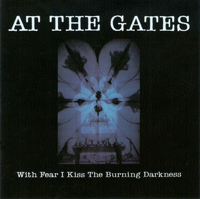 At The Gates With Fear I Kiss The Burning Darkness
