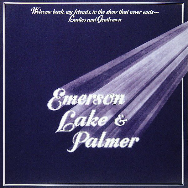 Emerson, Lake & Palmer Welcome Back My Friends To The Show That Never Ends - Ladies & Gentlemen