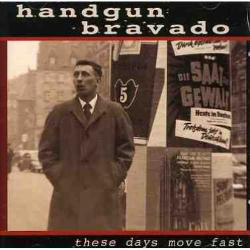Handgun Bravado These Days Move Fast CD