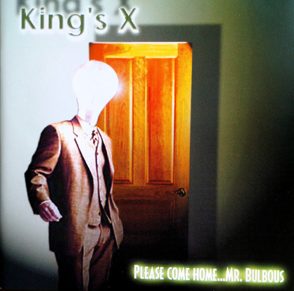 King's X Please Come Home...Mr. Bulbous