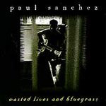 Sanchez, Paul Wasted Lives and Bluegrass CD