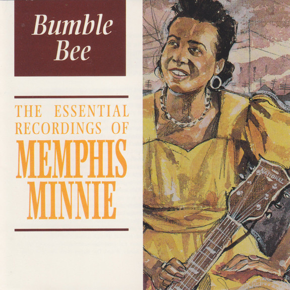 Memphis Minnie  Bumble Bee: The Essential Recordings of Memphis Minnie