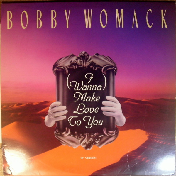 Womack, Bobby I Wanna Make Love To You Vinyl