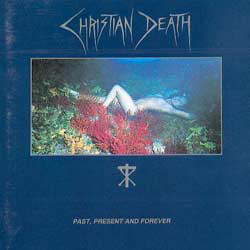 Christian Death Past Present & Forever Vinyl