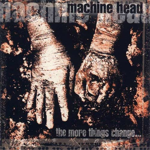 Machine Head The More Things Change...