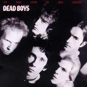 Dead Boys We Have Come For Your Children