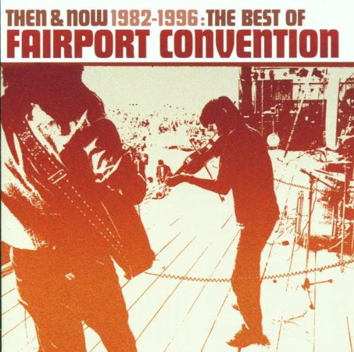 Fairport Convention Then And Now 1982-1996 The Best Of
