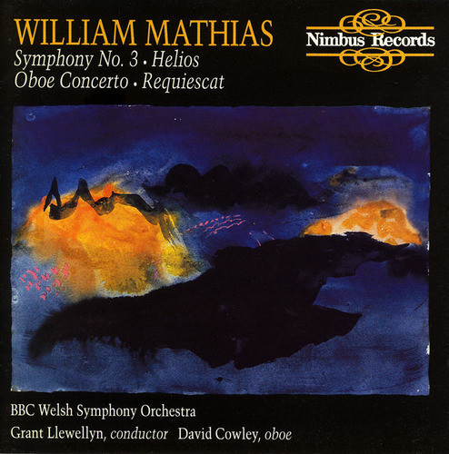 Mathias - BBC Welsh Symphony Orchestra, Grant Llewellyn, David Cowley Symphony No. 3 - Helios - Oboe Concerto - Requiescat