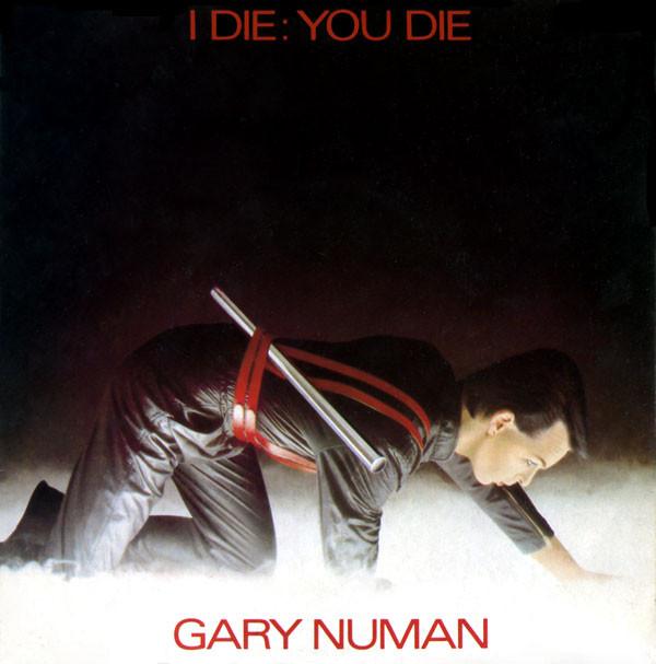Numan, Gary I Die, You Die